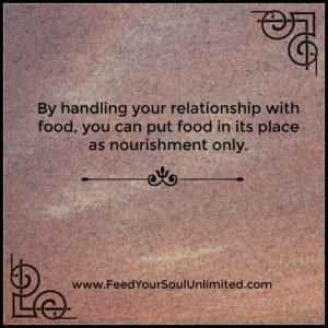 By handling your relationship with food